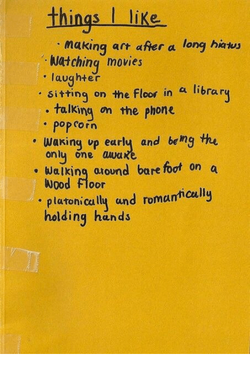 Movies, Phone, and Pop: things I like  making art after a long hats  . Watching movies  laughter  sittinq on the Floor in a libran  , talking on the phone  pop corn  waking up eurly and be ng the  onl one auwa  ing the  Walking around bare foot on a  od loor  . platoni cally und romantically  holding hands