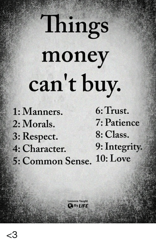 Things Money Can't Buv 1 Manners 2 Morals 3 Respect 4 Character 5