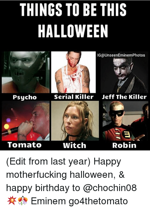 things to be this halloween ig unseeneminemphotos serial killer jeff the 784526 ✅ 25 best memes about halloween happy birthday halloween happy,Halloween Happy Birthday Meme
