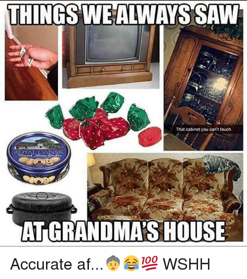 Af, Memes, and Saw: THINGS WE ALWAYS SAW  That cabinet you cant touch  AT GRANDMA'S HOUSE Accurate af...👵😂💯 WSHH