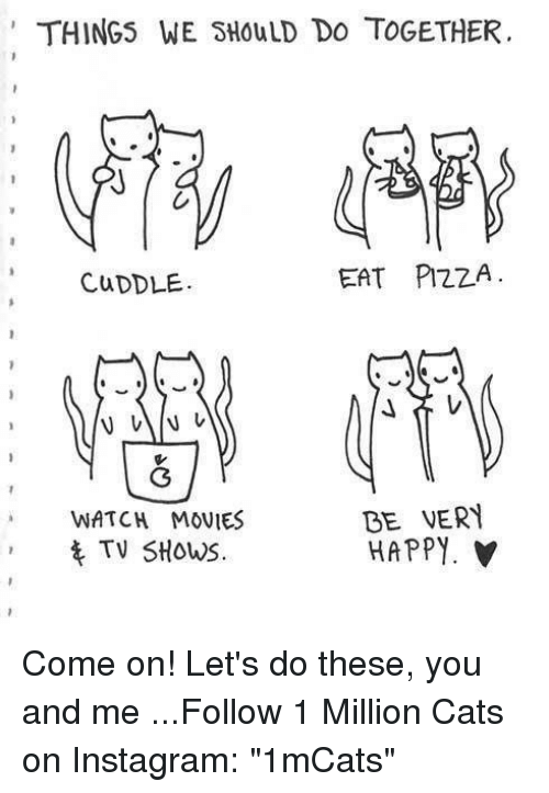 things we should do together eat pizza cuddle be very watch movies