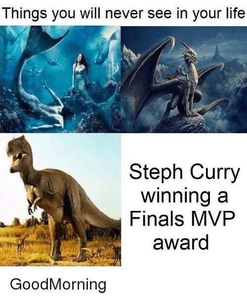 Finals, Life, and Nba: Things you will never see in your life  Steph Curry  Winning a  Finals MVP  award GoodMorning