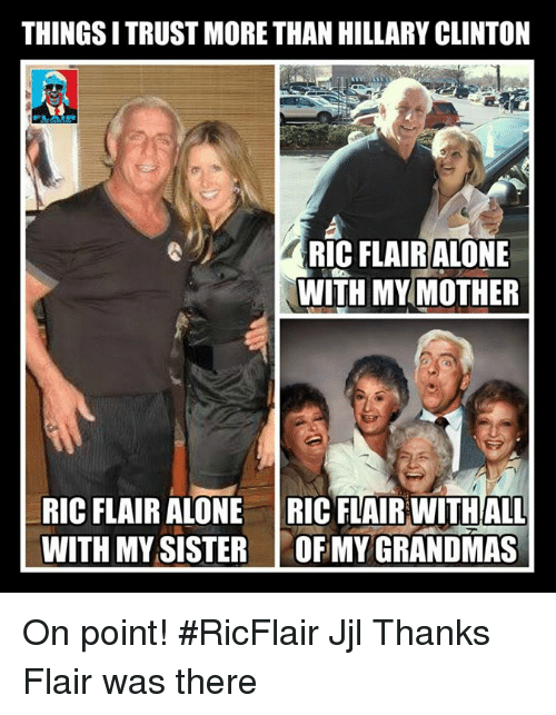 thingsitrust more than hillary clinton ric flair alone with my 5152345 ✅ 25 best memes about ric flair ric flair memes