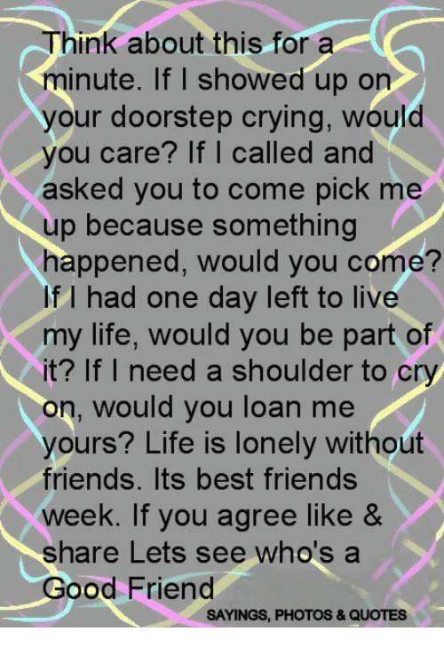 Think About This For A Minute If I Showed Up On Your Doorstep Crying