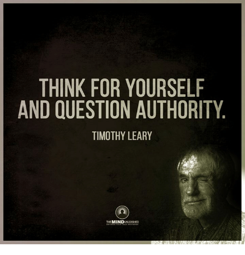 Memes Timothy Leary And  F F A  Think For Yourself And Question Authority Timothy Leary