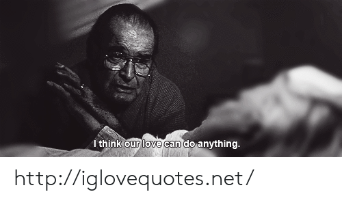 Love, Http, and Net: think our love can do anvthing. http://iglovequotes.net/