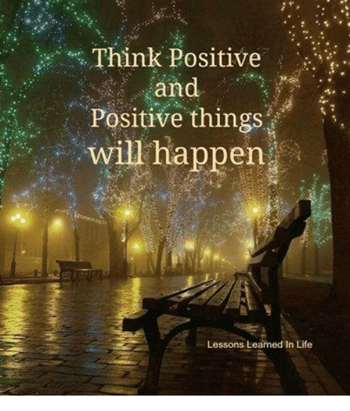 Think Positive And Positive Things Will Happen Lessons Learned In