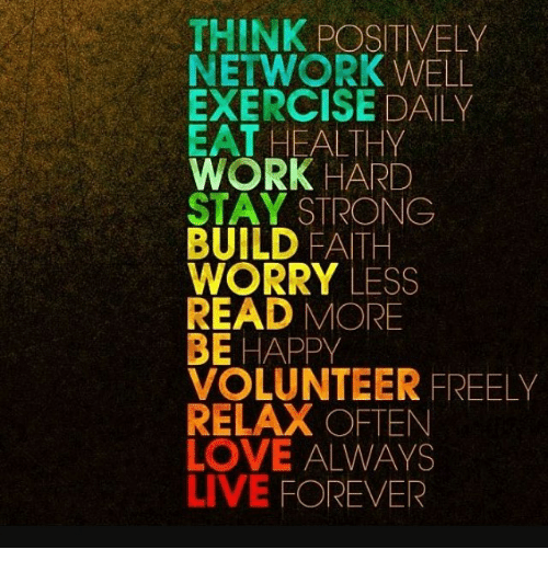 think positively network well exercise daily eat healthy