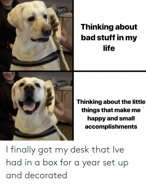 Bad, Life, and Desk: Thinking about  bad stuff in my  life  Thinking about the little  things that make me  happy and small  accomplishments I finally got my desk that Ive had in a box for a year set up and decorated