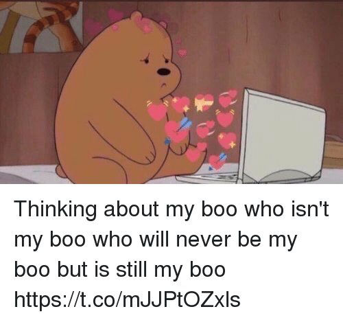 Boo, Girl Memes, and Never: Thinking about my boo who isn't my boo who will never be my boo but is still my boo https://t.co/mJJPtOZxls