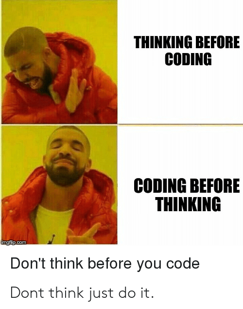 Just Do It, Com, and Code: THINKING BEFORE  CODING  CODING BEFORE  THINKING  mgilip.com  Don't think before you code Dont think just do it.