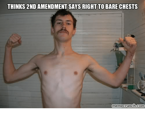 2nd Amendment, Com, and Right: THINKS 2ND AMENDMENT SAYS RIGHT TO BARE CHESTS  memecrunch com