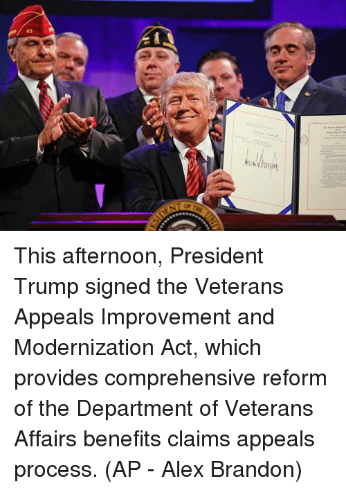 Memes, Trump, and 🤖: This afternoon, President Trump signed the Veterans Appeals Improvement and Modernization Act, which provides comprehensive reform of the Department of Veterans Affairs benefits claims appeals process. (AP - Alex Brandon)
