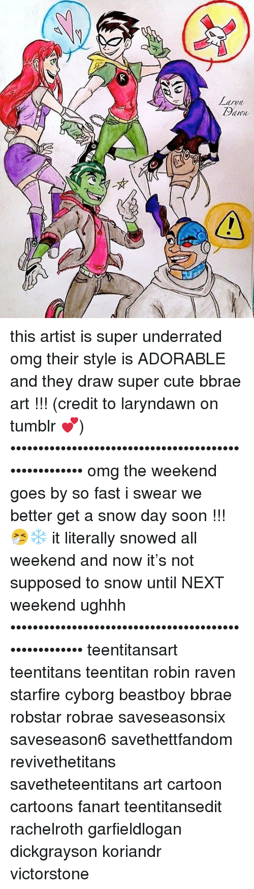 Cute, Memes, and Omg: this artist is super underrated omg their style is ADORABLE and they draw super cute bbrae art !!! (credit to laryndawn on tumblr 💕) •••••••••••••••••••••••••••••••••••••••••••••••••••••• omg the weekend goes by so fast i swear we better get a snow day soon !!! 🤧❄️ it literally snowed all weekend and now it's not supposed to snow until NEXT weekend ughhh •••••••••••••••••••••••••••••••••••••••••••••••••••••• teentitansart teentitans teentitan robin raven starfire cyborg beastboy bbrae robstar robrae saveseasonsix saveseason6 savethettfandom revivethetitans savetheteentitans art cartoon cartoons fanart teentitansedit rachelroth garfieldlogan dickgrayson koriandr victorstone