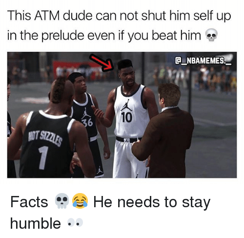 Dude, Facts, and Memes: This ATM dude can not shut him self up  in the prelude even if you beat him  ENBAMEMES.  10 Facts 💀😂 He needs to stay humble 👀