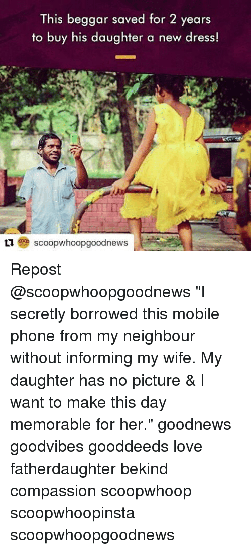"Love, Memes, and Phone: This beggar saved for 2 years  to buy his daughter a new dress!  ta scoopwhoopgoodnews Repost @scoopwhoopgoodnews ""I secretly borrowed this mobile phone from my neighbour without informing my wife. My daughter has no picture & I want to make this day memorable for her."" goodnews goodvibes gooddeeds love fatherdaughter bekind compassion scoopwhoop scoopwhoopinsta scoopwhoopgoodnews"