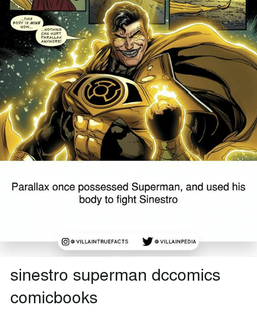Memes, Superman, and Fight: THIS  Bopy 19 MINE  NoW...  NOTHING  CAN HURT  PARALLAX  ANYMORE!  Parallax once possessed Superman, and used his  body to fight Sinestro  步@VILLAINPE DIA  @VILLA INTRU EFACTS sinestro superman dccomics comicbooks