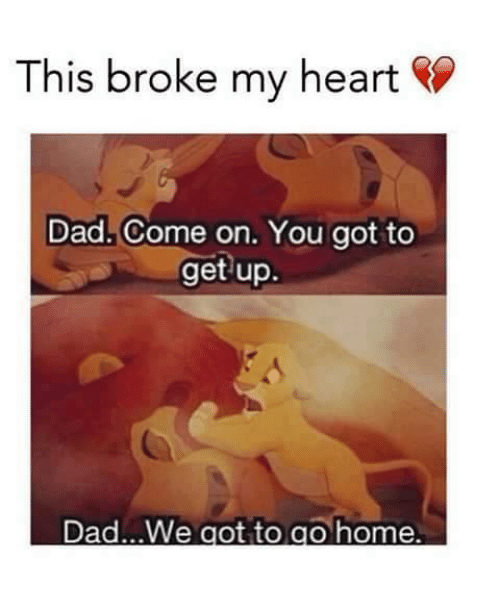 Dad, Memes, and Heart: This broke my heart  Dad. Come on. You got to  get up.  Dad...We got to go home