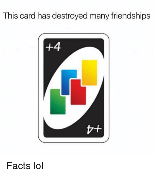 Facts, Funny, and Lol: This card has destroyed many friendships  +4 Facts lol