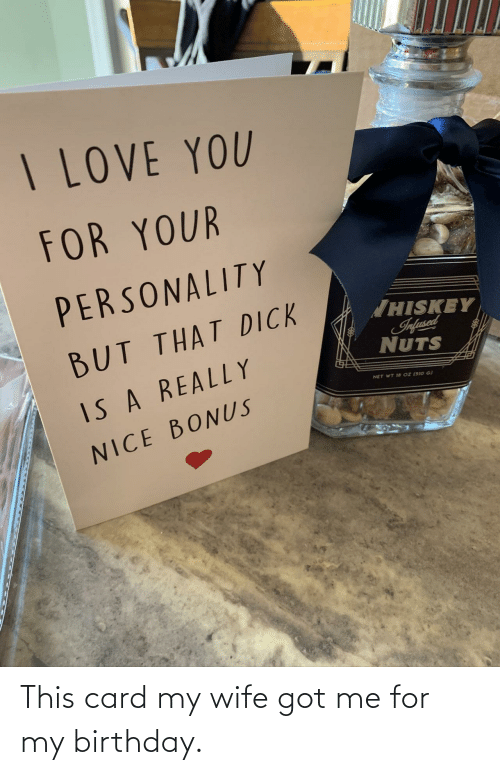Birthday, Wife, and Got: This card my wife got me for my birthday.