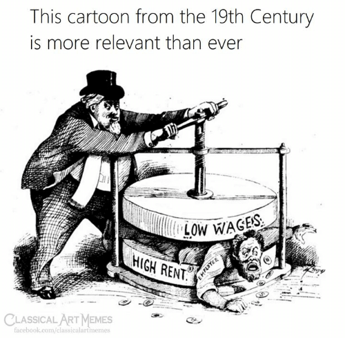 Facebook, Memes, and Cartoon: This cartoon from the 19th Century  is more relevant than ever  LOW WAGES  HIGH RENT  CLASSICALART MEMES  facebook.com/classicalartmemes