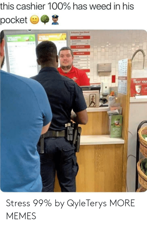 Dank, Memes, and Target: this cashier 100% has weed in his  pocket  Enhame Your Iiend  TREAT YOU Stress 99% by QyleTerys MORE MEMES