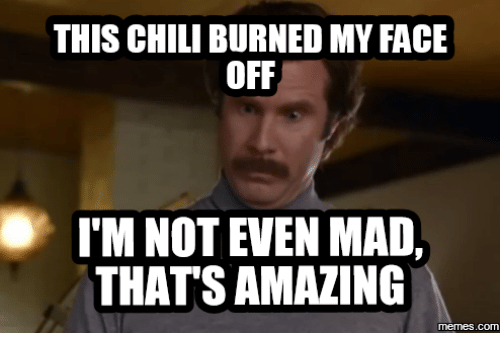 this chili burned my face off im not even mad 13869215 ✅ 25 best memes about chili images chili images memes