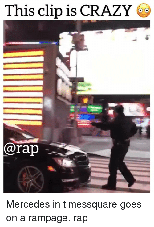 Crazy, Memes, and Mercedes: This clip is CRAZY  @rap Mercedes in timessquare goes on a rampage. rap