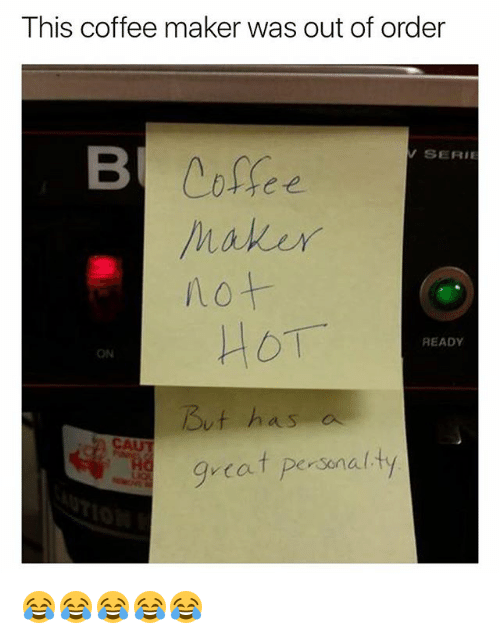 Coffee, Girl Memes, and Cat: This coffee maker was out of order  SERI  not  HOT  READY  ON  But  as  CAUT  cat personalty 😂😂😂😂😂