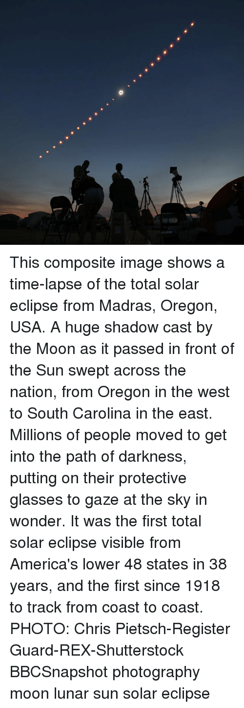 Memes, Eclipse, and Glasses: This composite image shows a time-lapse of the total solar eclipse from Madras, Oregon, USA. A huge shadow cast by the Moon as it passed in front of the Sun swept across the nation, from Oregon in the west to South Carolina in the east. Millions of people moved to get into the path of darkness, putting on their protective glasses to gaze at the sky in wonder. It was the first total solar eclipse visible from America's lower 48 states in 38 years, and the first since 1918 to track from coast to coast. PHOTO: Chris Pietsch-Register Guard-REX-Shutterstock BBCSnapshot photography moon lunar sun solar eclipse