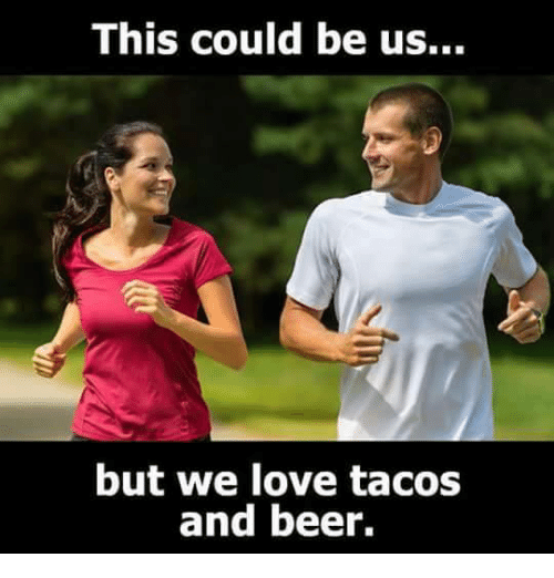 this could be us but we love tacos and beer 5519230 this could be us but we love tacos and beer beer meme on me me