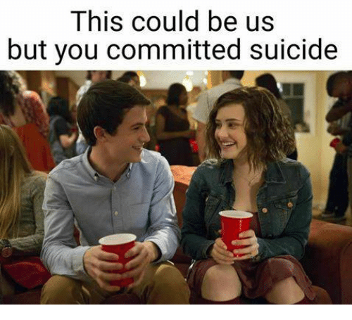 This Could Be Us but You Committed Suicide | Meme on ME.ME