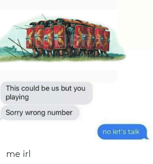 Sorry, This Could Be Us, and Irl: This could be us but you  playing  Sorry wrong number  no let's talk me irl