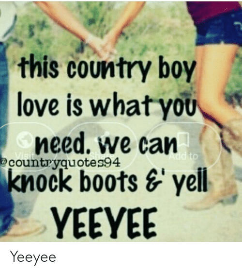This Country Boy Love Is Whatyou Need We Can Countryquotes94