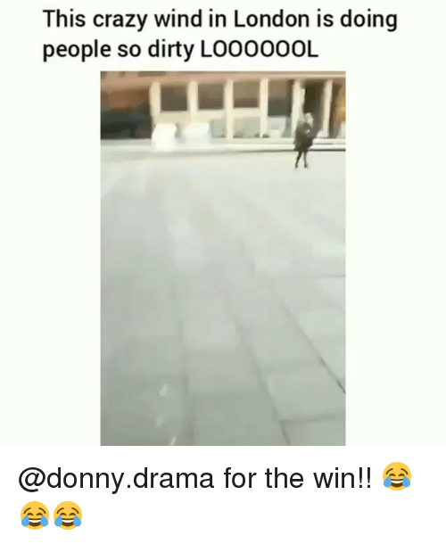 Crazy, Memes, and Dirty: This crazy wind in London is doing  people so dirty LOOOOOOL @donny.drama for the win!! 😂😂😂