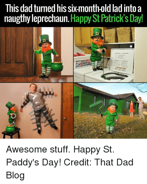 Best Memes About St Patrick St Patrick Memes - Dad turns his 6 month old son into real life leprechaun for st patricks day