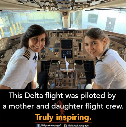 Memes, Delta, and Flight: This Delta flight was piloted by  a mother and daughter flight crew.  Truly inspiring,  /didyouknowpagel  O@didyouknowpage