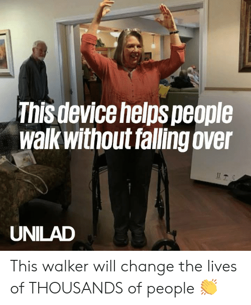 Dank, Change, and Helps: This device helps people  walk without falling over  UNILAD This walker will change the lives of THOUSANDS of people 👏