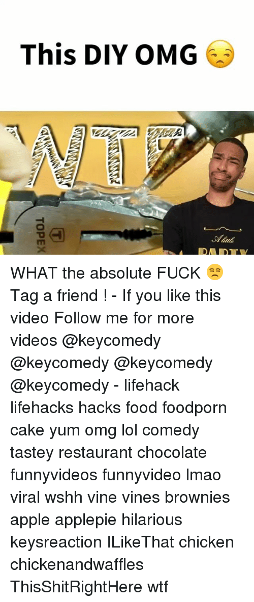 Apple, Food, and Lmao: This DIY OMG  Shaab  IDA IDE  ALW?  TOPEX WHAT the absolute FUCK 😒 Tag a friend ! - If you like this video Follow me for more videos @keycomedy @keycomedy @keycomedy @keycomedy - lifehack lifehacks hacks food foodporn cake yum omg lol comedy tastey restaurant chocolate funnyvideos funnyvideo lmao viral wshh vine vines brownies apple applepie hilarious keysreaction ILikeThat chicken chickenandwaffles ThisShitRightHere wtf