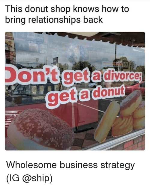 Relationships, Business, and How To: This donut shop knows how to  bring relationships back  on't get a divorce <p>Wholesome business strategy (IG @ship)</p>