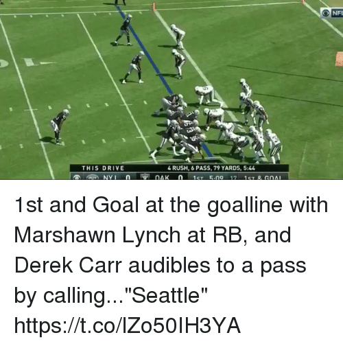 "Marshawn Lynch, Sports, and Drive: THIS DRIVE  4 RUSH, 6 PASS, 79 YARDS, 5:44 1st and Goal at the goalline with Marshawn Lynch at RB, and Derek Carr audibles to a pass by calling...""Seattle"" https://t.co/lZo50IH3YA"