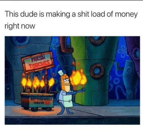 Dude, Money, and Making A: This dude is making a shit load of money  right now