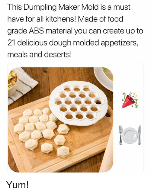 Food, Memes, and 🤖: This Dumpling Maker Mold is a must  have for all kitchens! Made of food  grade ABS material you can create up to  21 delicious dough molded appetizers,  meals and deserts! Yum!