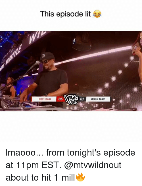 Funny, Lit, and Black: This episode lit  Red Team  05  07  Black Team lmaooo... from tonight's episode at 11pm EST. @mtvwildnout about to hit 1 mill🔥