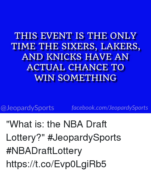 """Jeopardy, New York Knicks, and Los Angeles Lakers: THIS EVENT IS THE ONLY  TIME THE SIXERS, LAKERS,  AND KNICKS HAVE AN  ACTUAL CHANCE TO  WIN SOMETHING  @Jeopardy Sports  Sports """"What is: the NBA Draft Lottery?"""" #JeopardySports #NBADraftLottery https://t.co/Evp0LgiRb5"""