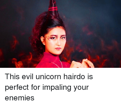 Unicorn, Enemies, and Evil: This evil unicorn hairdo is perfect for impaling your enemies