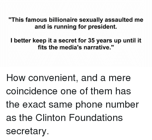 """Run, Ups, and Phone Number: """"This famous billionaire sexually assaulted me  and is running for president.  I better keep it a secret for 35 years up until it  fits the media's narrative."""" How convenient, and a mere coincidence one of them has the exact same phone number as the Clinton Foundations secretary."""