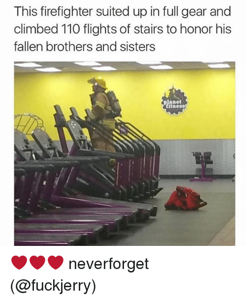 Andrew Bogut, Memes, and Firefighter: This firefighter suited up in full gear and  climbed 110 flights of stairs to honor his  fallen brothers and sisters  planet  tness ❤️❤️❤️ neverforget (@fuckjerry)