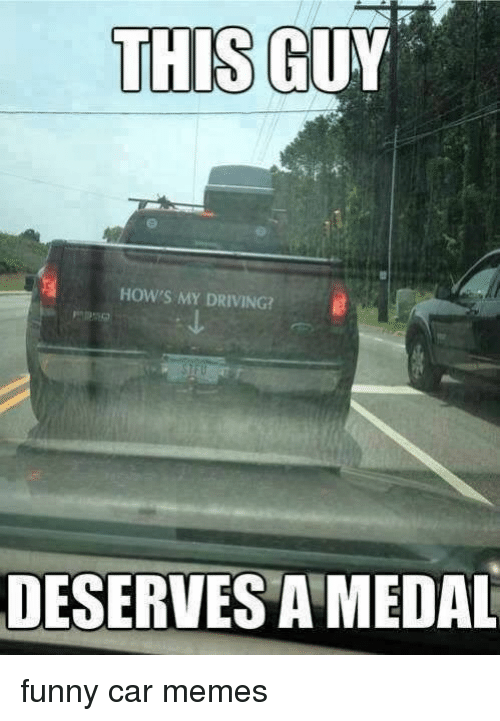 THIS G HOW'S MY DRIVING DESERVES A MEDA Funny Car Memes