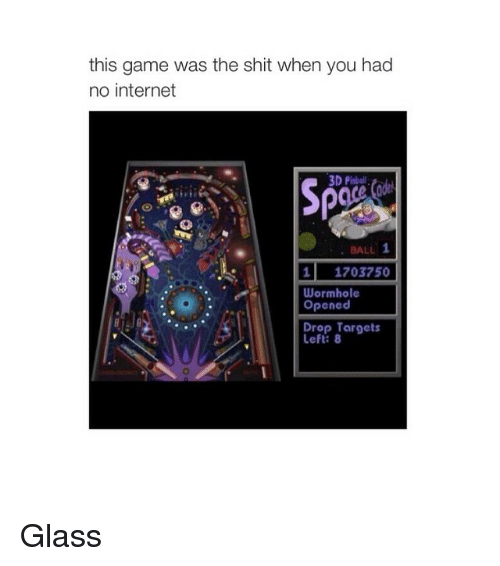 Internet, Target, and Game: this game was the shit when you had  no internet  3D Pinball  BALL 1  1 1703750  Wormhole  Opened  Drop Targets Glass